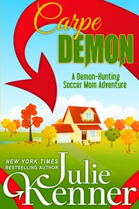 Carpe Demon: Adventures of a Demon-Hunting Soccer Mom by Julie Kenner