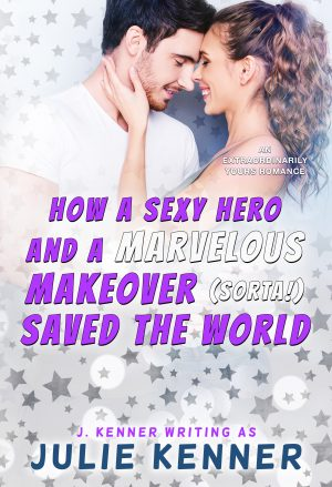 How a Sexy Hero and a Marvelous Makeover (Sorta!) Saved the World - Digital Cover